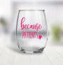Wine Glass - Because Patients...