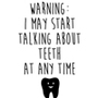 Warning:  I May Talk About Teeth